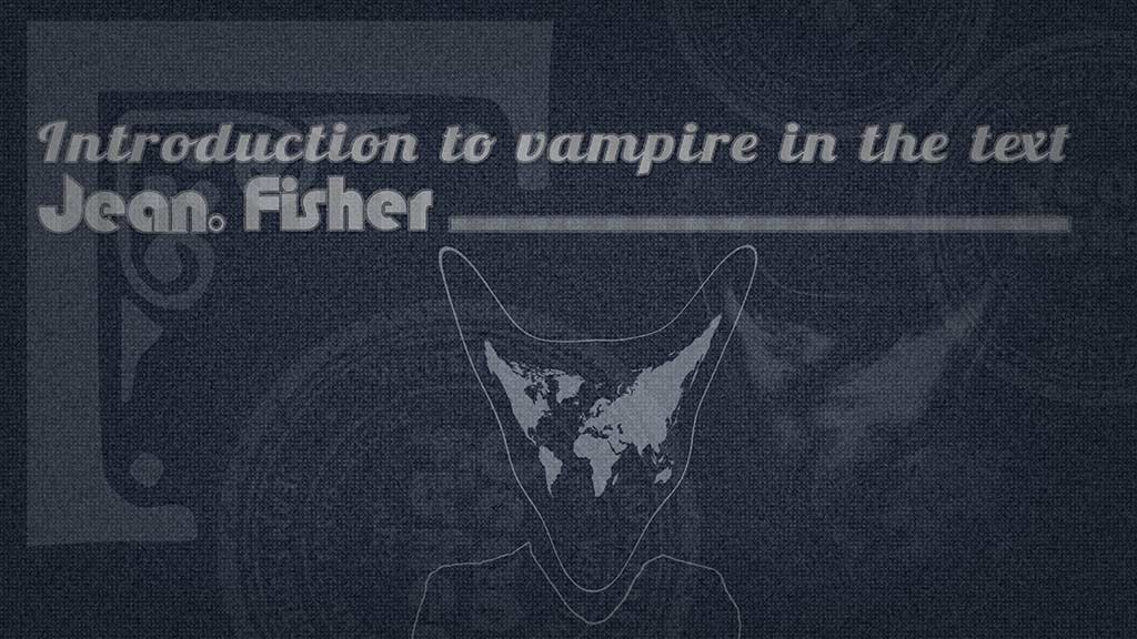 Introduction to Vampire in the Text - Jean Fisher